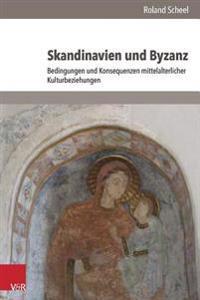 Skandinavien Und Byzanz: Bedingungen Und Konsequenzen Mittelalterlicher Kulturbeziehungen