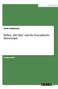 """Kafkas """"Der Bau Und Die Foucaultsche Heterotopie"""