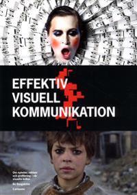 Effektiv visuell kommunikation : om nyheter, reklam och profilering i vår visuella kultur