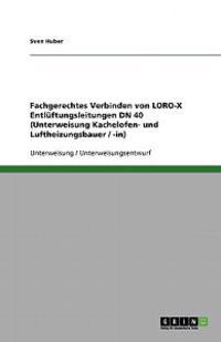 Fachgerechtes Verbinden Von Loro-X Entluftungsleitungen Dn 40 (Unterweisung Kachelofen- Und Luftheizungsbauer / -In)