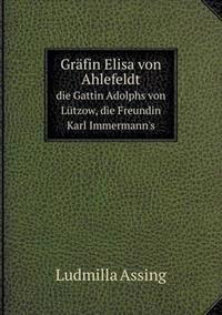 Grafin Elisa Von Ahlefeldt Die Gattin Adolphs Von Lutzow, Die Freundin Karl Immermann's