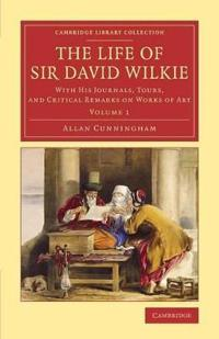 The The Life of Sir David Wilkie 3 Volume Set The Life of Sir David Wilkie