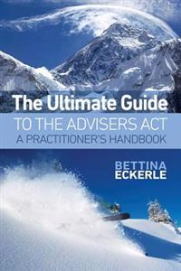 The Ultimate Guide to the Advisers ACT: A Practitioner's Guide