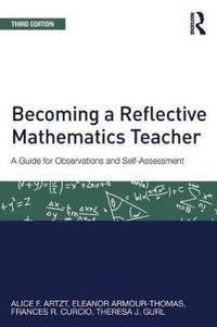 Becoming a Reflective Mathematics Teacher.: A Guide for Observations and Self-Assessment