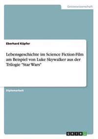 """Lebensgeschichte Im Science Fiction-Film Am Beispiel Von Luke Skywalker Aus Der Trilogie """"star Wars"""""""