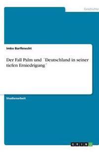 Der Fall Palm Und Deutschland in Seiner Tiefen Erniedrigung