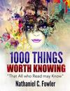 """1000 Things Worth Knowing: """"That All Who Read May Know"""""""