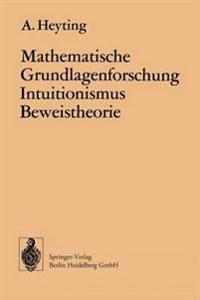 Mathematische Grundlagenforschung Intuitionismus Beweistheorie