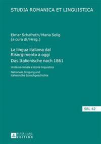 La Lingua Italiana Dal Risorgimento a Oggi- Das Italienische Nach 1861: Unità Nazionale E Storia Linguistica- Nationale Einigung Und Italienische Spra