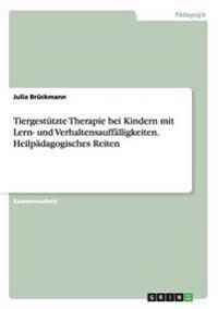 Tiergestutzte Therapie Bei Kindern Mit Lern- Und Verhaltensauffalligkeiten. Heilpadagogisches Reiten