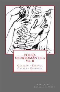 Poesia Neorromantica Vol II. Catalan - Espanol / Catala - Espanyol