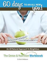 The Detox & Nutrition Workbook: Sixty Days to a New You