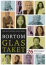Bortom glastaket : 26 ledande kvinnor om karriär, drivkrafter och ledarskap