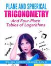 """Plane and Spherical Trigonometry: """"And Four-Place Tables of Logarithms"""""""