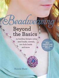 Beadweaving Beyond the Basics: 24 Beading Designs Using Seed Beads, Crystals, Two-Hole Beads and More