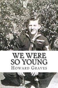 We Were So Young: The WWII Memoirs of Howard Graves