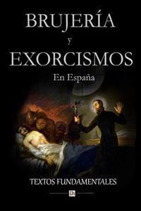 Brujeria y Exorcismos En Espana.: Textos Fundamentales