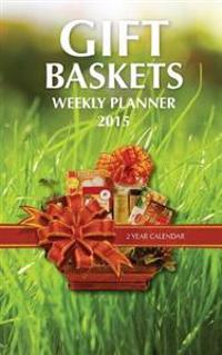 Gift Baskets Weekly Planner 2015: 2 Year Calendar