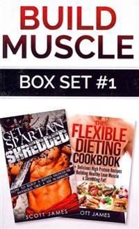 Build Muscle Box Set #1: Get Spartan Shredded: How to Build a Muscular Ripped Physique Like a 300 Warrior & the Flexible Dieting Cookbook: 160