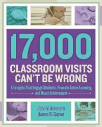 17,000 Classroom Visits Can't Be Wrong: Strategies That Engage Students, Promote Active Learning, and Boost Achievement