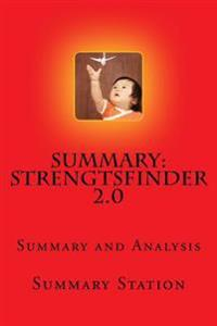 Strengtsfinder 2.0: Summary and Analysis of Strengthsfinder 2.0 by Summary Station