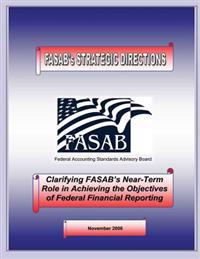 Clarifying Fasab's Near-Term Role in Achiveing the Objectives of Federal Financial Reporting: November 2006