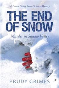 The End of Snow: Murder in Squaw Valley: A Laura Bailey Snow Science Mystery