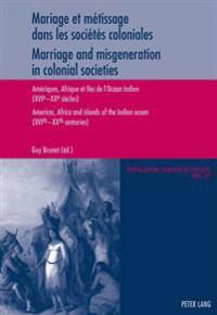 Mariage Et Métissage Dans Les Sociétés Coloniales - Marriage and Misgeneration in Colonial Societies: Amériques, Afrique Et Iles de l'Océan Indien (XV
