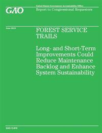 Forest Service Trails: Long-And Short-Term Improvements Could Reduce Maintenance Backlog and Enhance System Sustainability