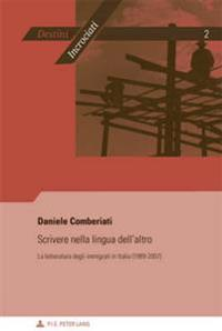 Scrivere Nella Lingua Dell'altro: La Letteratura Degli Immigrati in Italia (1989-2007)