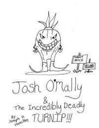 Josh O'Mally & the Incredibly Deadly Turnip