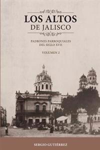 Los Altos de Jalisco: Padrones Parroquiales del Siglo XVII Volumen 2