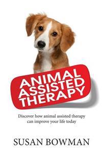 Animal Assisted Therapy: Discover How Animal Assisted Therapy Can Improve Your Life Today