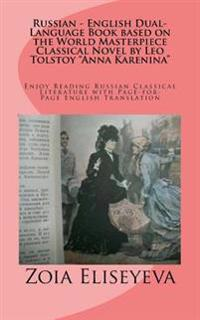 Russian - English Dual-Language Book Based on the World Masterpiece Classical Novel by Leo Tolstoy Anna Karenina: Enjoy Reading Russian Classical Lite