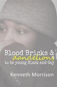 Blood Bricks and Dandelions: To Be Young Black and Gay