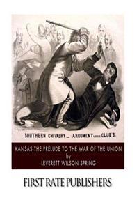 Kansas the Prelude to the War of the Union
