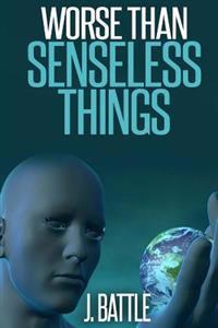 Worse Than Senseless Things