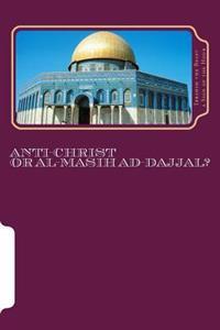 Anti-Christ or Al-Masih Ad-Dajjal?: The Secret Knowledge of Al-Qur'an-Al Azeem