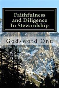 Faithfulness and Diligence in Stewardship: Doing God's Assignment for You Well