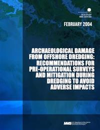Archaeological Damage from Offshore Dredging: Recommendations for Pre-Operational Surveys and Mitigation During Dredging to Avoid Adverse Impacts