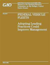 Federal Vehicle Fleets: Adopting Leading Practices Could Improve Management
