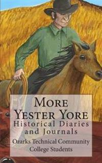 More Yester Yore: Historical Diaries and Journals