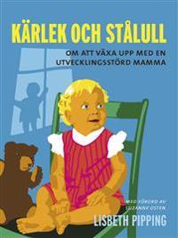Kärlek och stålull : om att växa upp med en utvecklingsstörd mamma