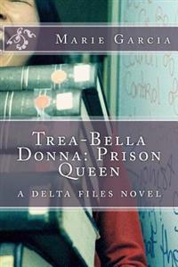 Trea-Bella Donna: Prison Queen: A Delta Files Novel