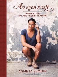 Av egen kraft   inspiration  balans  kost  träning - Agneta Sjödin - böcker (9789155261795)     Bokhandel