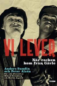 Vi lever : när rocken kom från Gävle