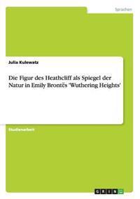 Die Figur Des Heathcliff ALS Spiegel Der Natur in Emily BrontÑ s 'Wuthering Heights'