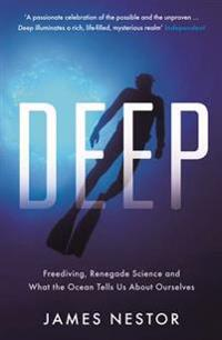 Deep - freediving, renegade science and what the ocean tells us about ourse