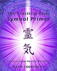 The Practical Reiki Symbol Primer - An Earth Lodge Healing Workbook