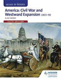 Access to History: America: Civil War and Westward Expansion 1803-1890